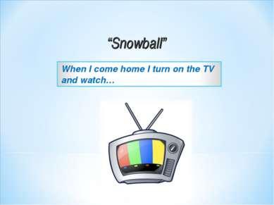 """Snowball"""