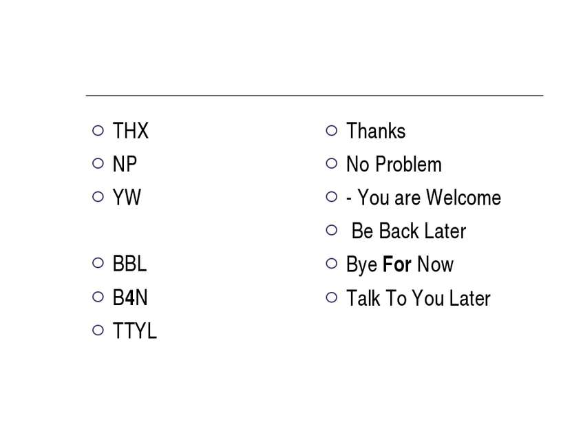 THX NP YW BBL B4N TTYL Thanks No Problem - You are Welcome Be Back Later B...