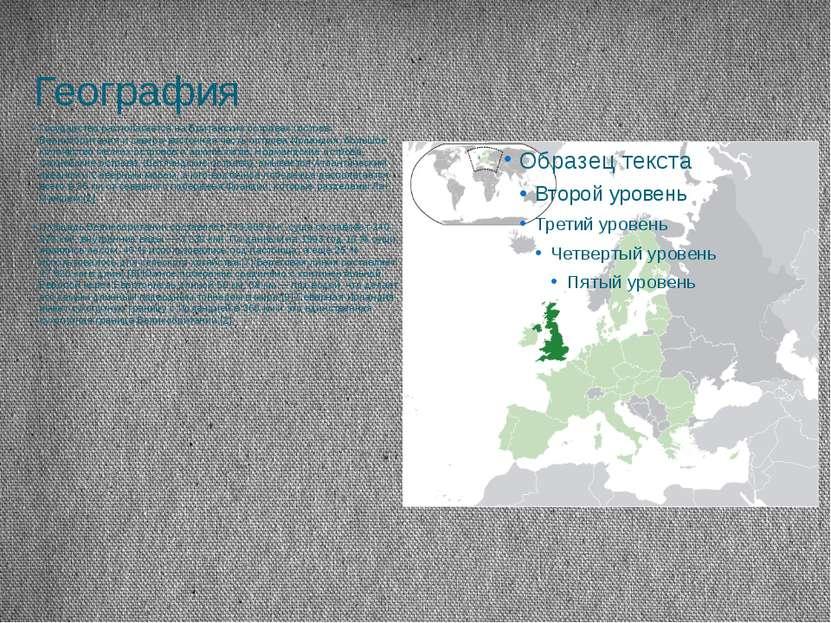 География Государство располагается на Британских островах (остров Великобрит...