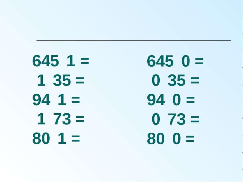 645 1 = 1 35 = 94 1 = 1 73 = 80 1 = 645 0 = 0 35 = 94 0 = 0 73 = 80 0 =
