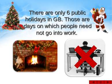 There are only 6 public holidays in GB. Those are days on which people need n...