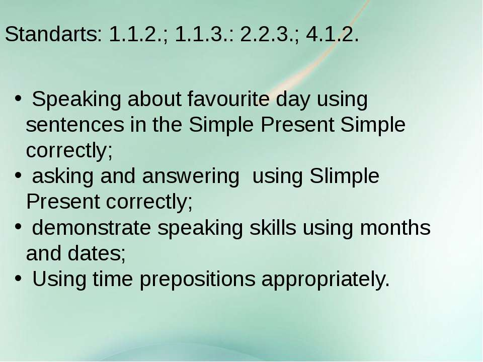 Standarts: 1.1.2.; 1.1.3.: 2.2.3.; 4.1.2. Speaking about favourite day using ...