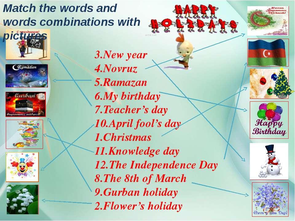 3.New year 4.Novruz 5.Ramazan 6.My birthday 7.Teacher's day 10.April fool's d...