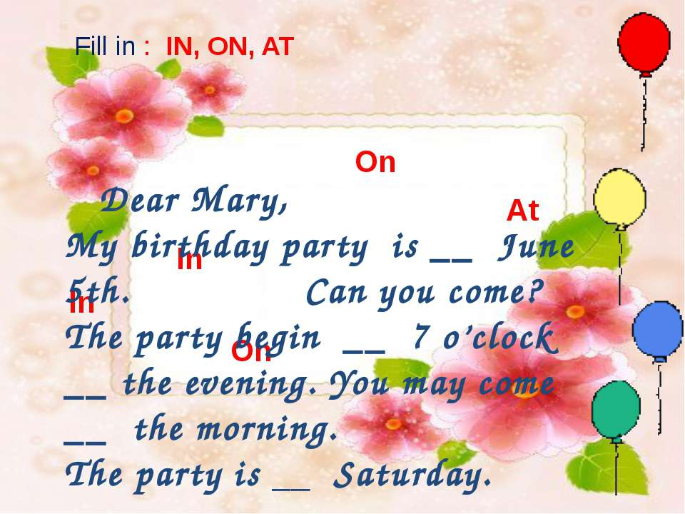 on in in on Fill in : IN, ON, AT In In On Dear Mary, My birthday party is __ ...