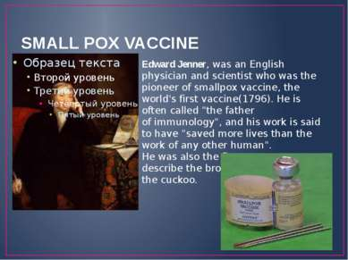 SMALL POX VACCINE Edward Jenner, was an English physician and scientist who w...
