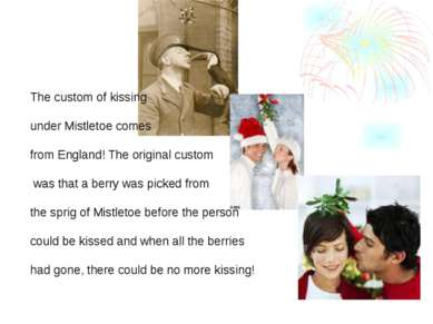 The custom of kissing under Mistletoe comes from England! The original custom...