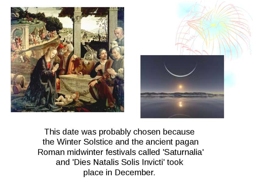 This date was probably chosen because the Winter Solstice and the ancient pag...