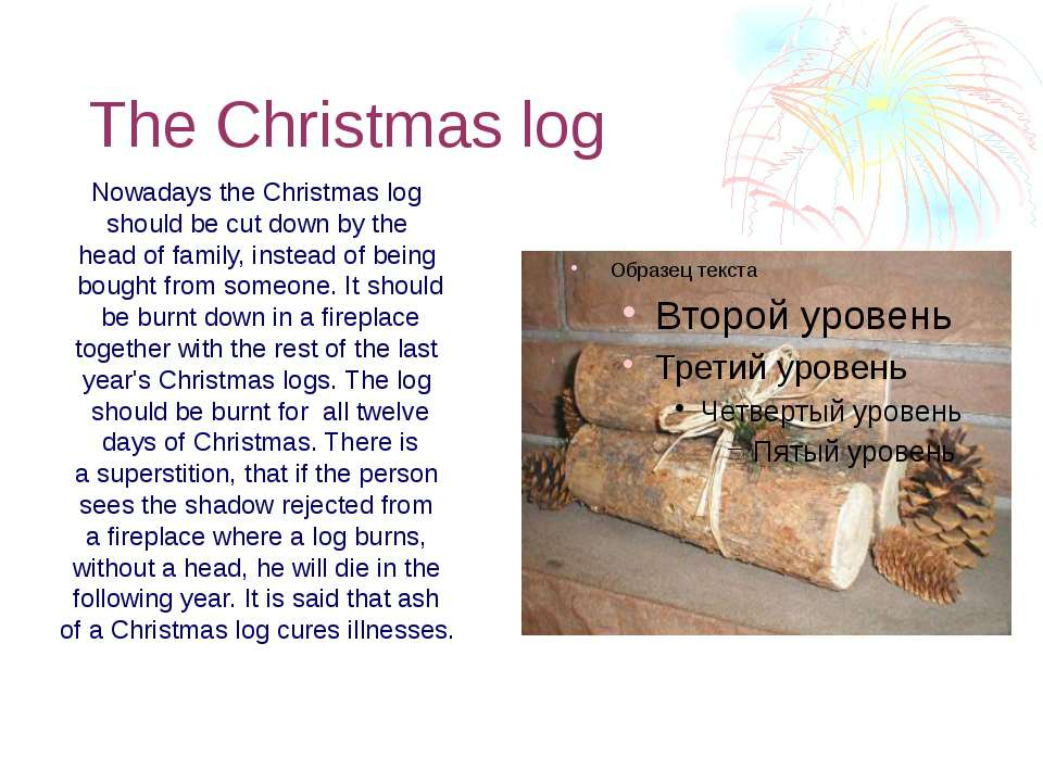 The Christmas log Nowadays the Christmas log should be cut down by the head o...