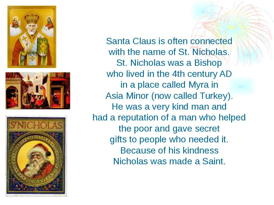 Santa Claus is often connected with the name of St. Nicholas. St. Nicholas wa...