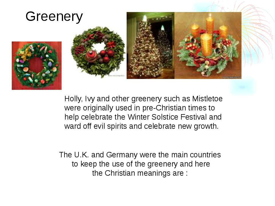 Holly, Ivy and other greenery such as Mistletoe were originally used in pre-C...