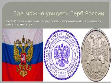Где можно увидеть Герб России Герб России – это знак государства изображаемый...