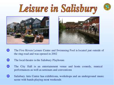 The local theatre is the Salisbury Playhouse. The City Hall is an entertainme...