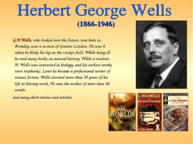 G.H Wells, who looked into the future, was born in Bromley, now a section of ...
