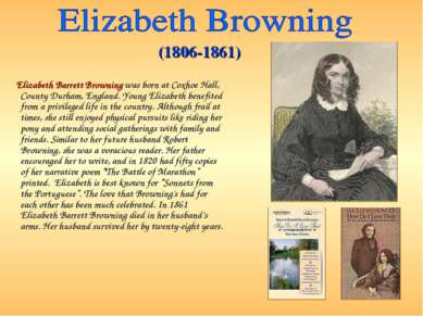 Elizabeth Barrett Browning was born at Coxhoe Hall, County Durham, England. Y...