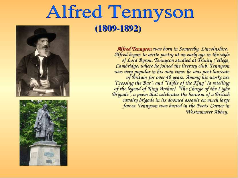 Alfred Tennyson was born in Somersby, Lincolnshire. Alfred began to write poe...