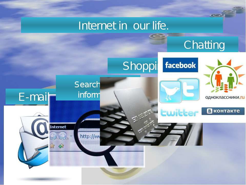 Internet in our life. E-mail Searching the information Shopping Chatting
