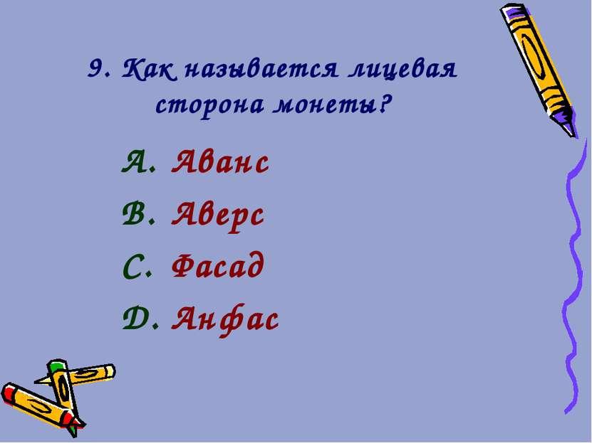 9. Как называется лицевая сторона монеты? Аванс Аверс Фасад Анфас