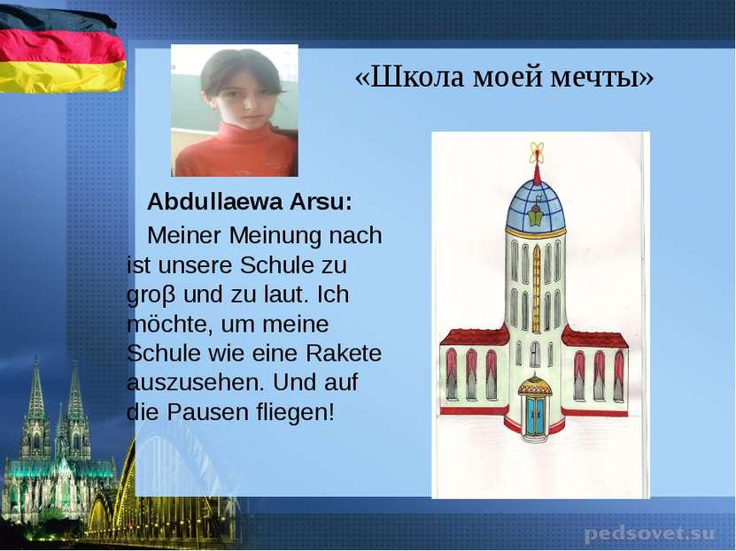 «Школа моей мечты» Abdullaewa Arsu: Meiner Meinung nach ist unsere Schule zu ...