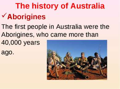The history of Australia Aborigines The first people in Australia were the Ab...