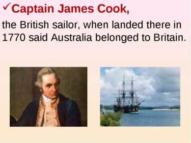 Captain James Cook, the British sailor, when landed there in 1770 said Austra...