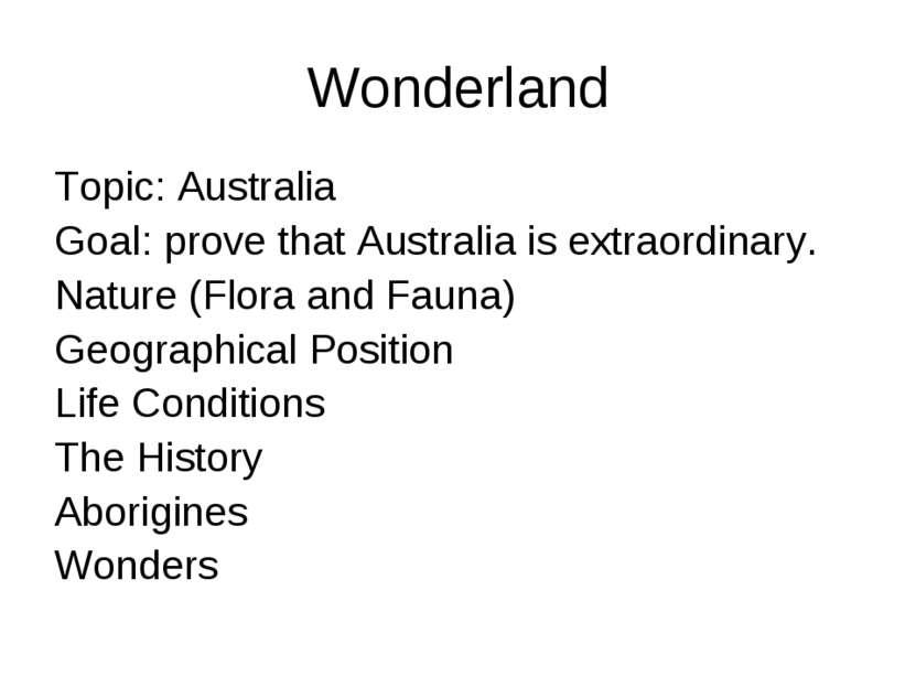 Wonderland Topic: Australia Goal: prove that Australia is extraordinary. Natu...