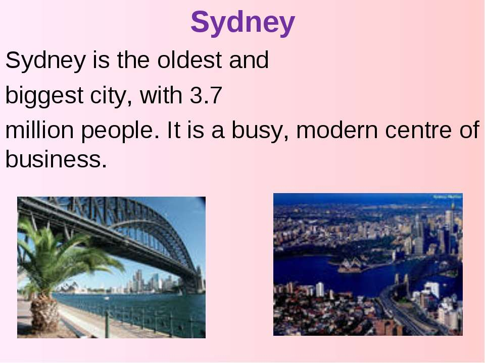 Sydney Sydney is the oldest and biggest city, with 3.7 million people. It is ...