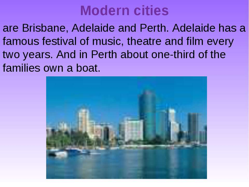 Modern cities are Brisbane, Adelaide and Perth. Adelaide has a famous festiva...