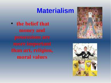 Materialism the belief that money and possessions are more important than art...