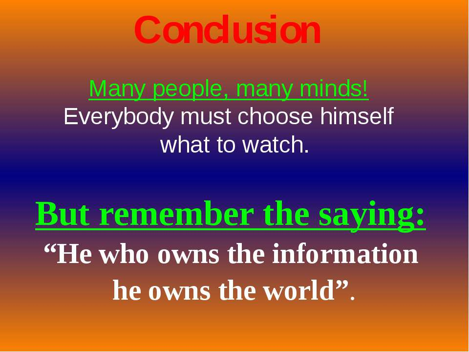 "Conclusion But remember the saying: ""He who owns the information he owns the ..."