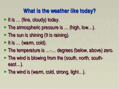 What is the weather like today? It is … (fine, cloudy) today. The atmospheric...