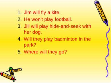 Jim will fly a kite. He won't play football. Jill will play hide-and-seek wit...