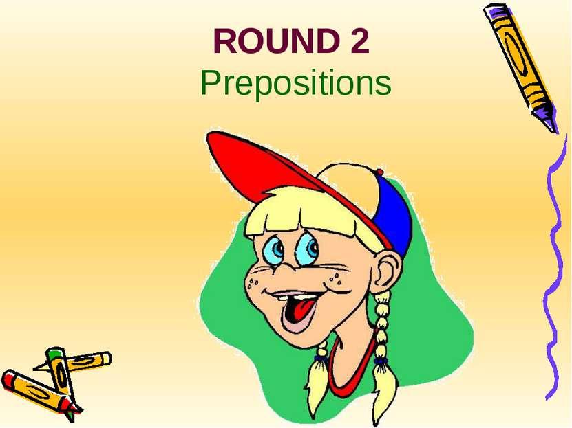 ROUND 2 Prepositions