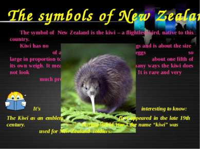 The symbols of New Zealand The symbol of New Zealand is the kiwi – a flightle...