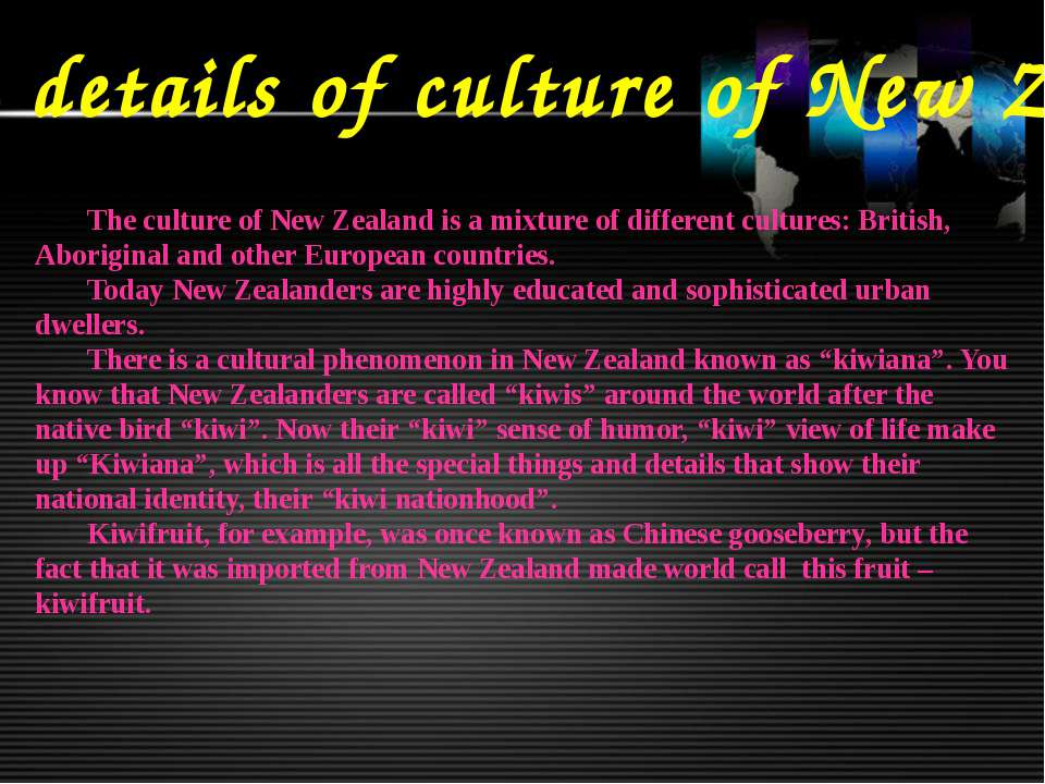 Some details of culture of New Zealand The culture of New Zealand is a mixtur...