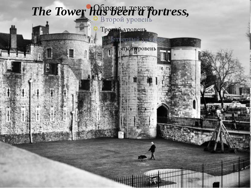 The Tower has been a fortress,