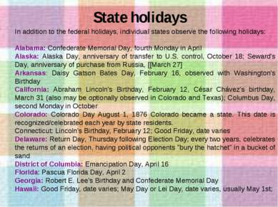State holidays In addition to the federal holidays, individual states observe...
