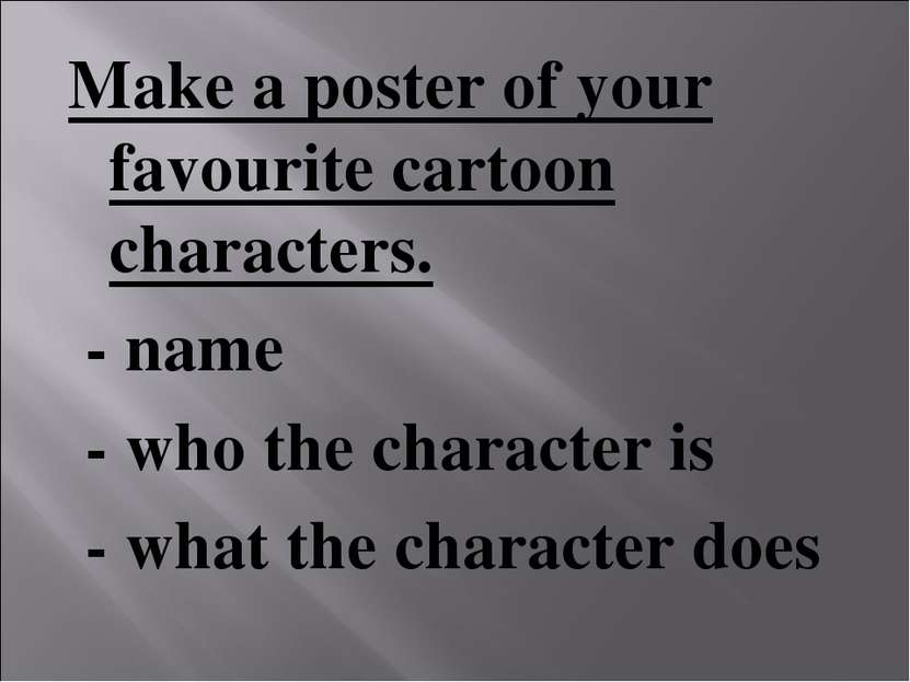 Make a poster of your favourite cartoon characters. - name - who the characte...