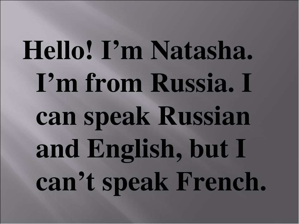 Hello! I'm Natasha. I'm from Russia. I can speak Russian and English, but I c...