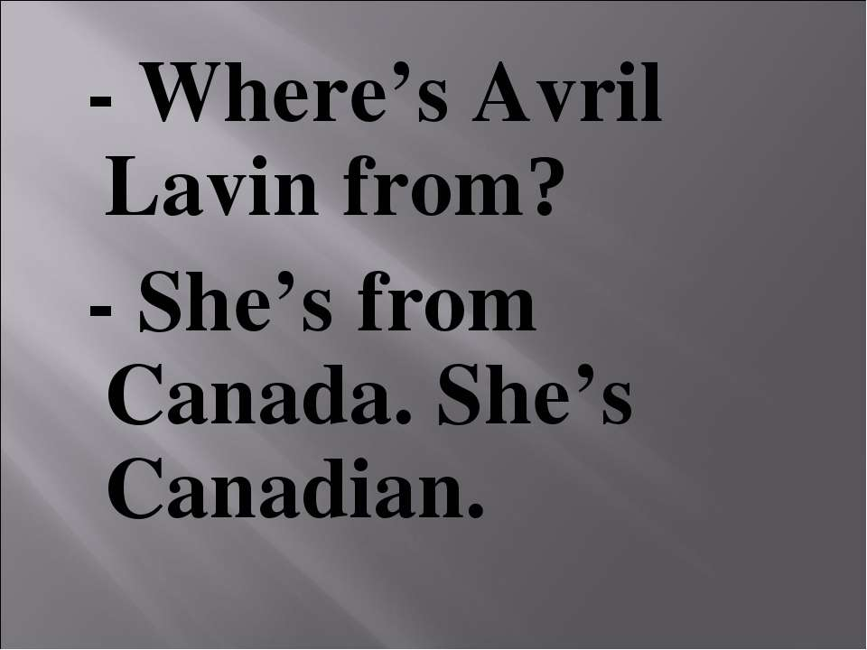 - Where's Avril Lavin from? - She's from Canada. She's Canadian.