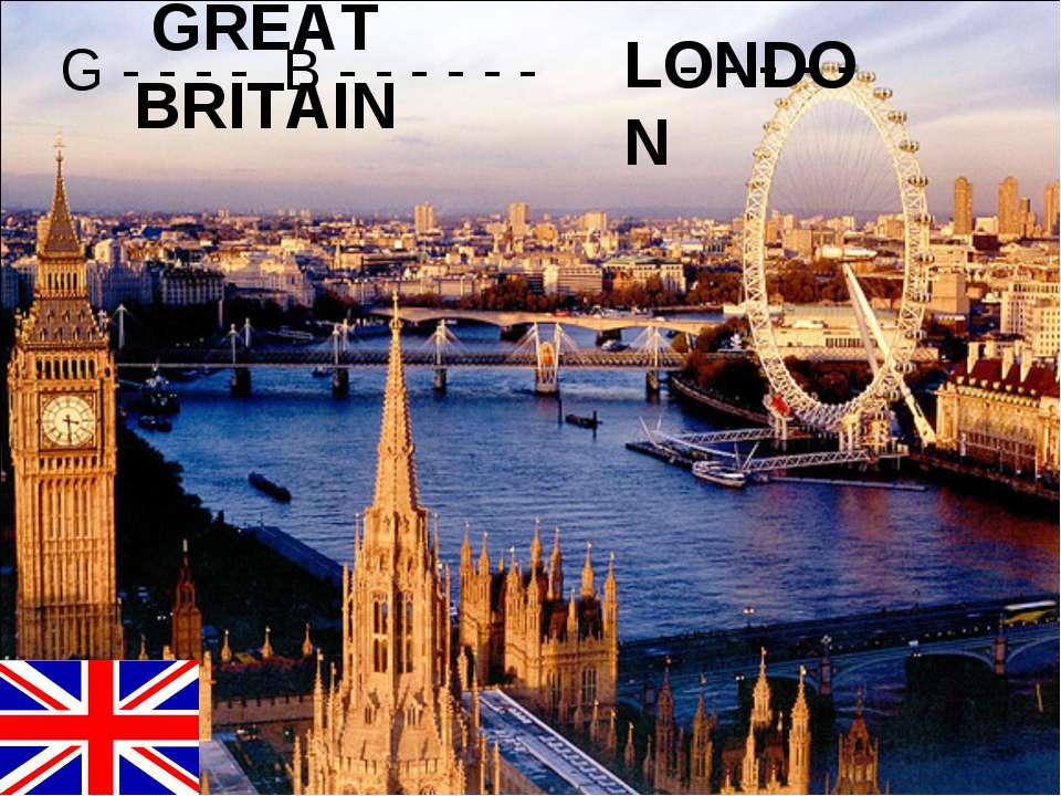 GREAT BRITAIN LONDON G - - - - B - - - - - - L - - - - -