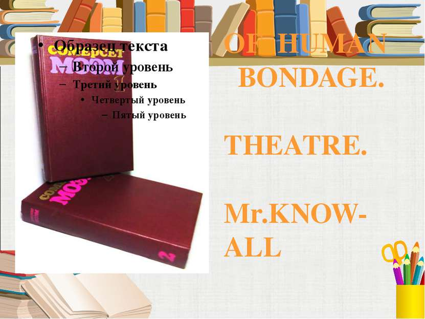 OF HUMAN BONDAGE. THEATRE. Mr.KNOW-ALL