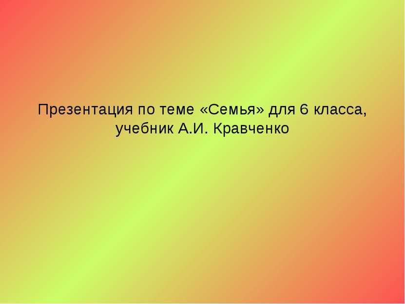 Презентация по теме «Семья» для 6 класса, учебник А.И. Кравченко