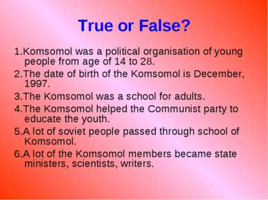 True or False? 1.Komsomol was a political organisation of young people from a...