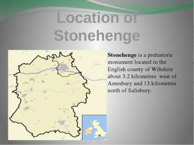 Location of Stonehenge Stonehenge is a prehistoric monument located in the En...