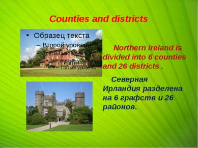 Counties and districts Northern Ireland is divided into 6 counties and 26 dis...