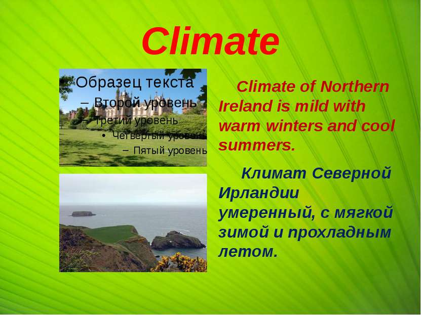 Climate Climate of Northern Ireland is mild with warm winters and cool summer...