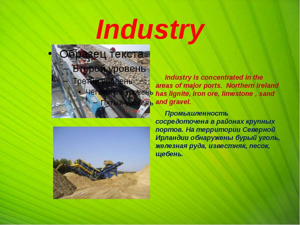 Industry Industry is concentrated in the areas of major ports. Northern Irela...