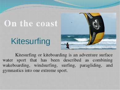 Kitesurfing Kitesurfing or kiteboarding is an adventure surface water sport t...