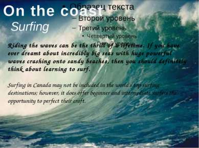 Surfing On the coast Riding the waves can be the thrill of a lifetime. If you...
