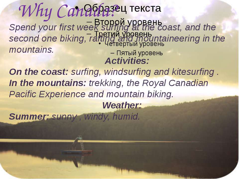 Why Canada? Spend your first week surfing at the coast, and the second one bi...